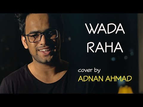 Wada Raha | Unplugged Cover by Adnan Ahmad | Sing Dil Se | Khakee