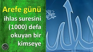 Arefe günü ihlas suresini 1000 defa okuyan bir kimseye