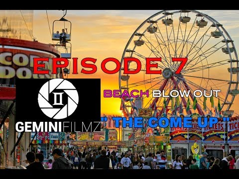 """THE COME UP (EPISODE.7) """" BEACH BLOW OUT"""""""