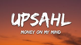 UPSAHL - MoneyOnMyMind (Lyrics)