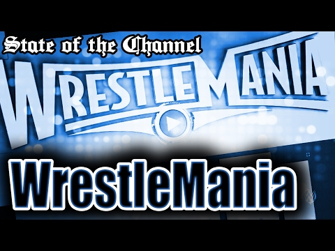 State of the Channel - WrestleMania + Second Channel