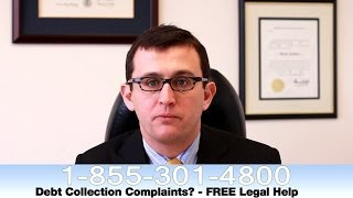 Collection Agency Complaints | Get Free Help Now 877-637-5918 | FDCPA Rights | Consumer Attorney