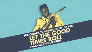 The Cataracs & Borgeous & Taylor Bird - Let The Good Times Roll ft. Freddie King