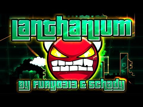 Geometry Dash - Lanthanium 100% GAMEPLAY Online (Fury0313 & Schady) HARD DEMON