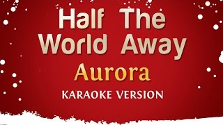 Aurora - Half The World Away (Karaoke Version)
