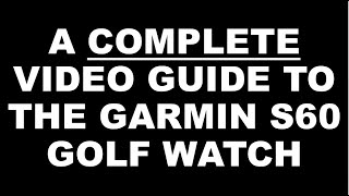 A complete guide to the Garmin S60 Golf Watch (Description has Index)