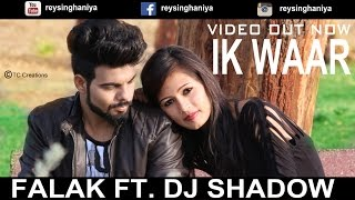 Ik Waar|Falak ft DJ Shadow|Full Video|2016| punjabi Sad Song-Rey Singhaniya