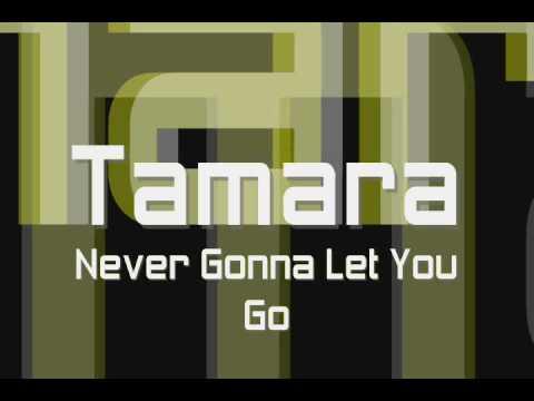 Tamara - Never Gonna Let You Go