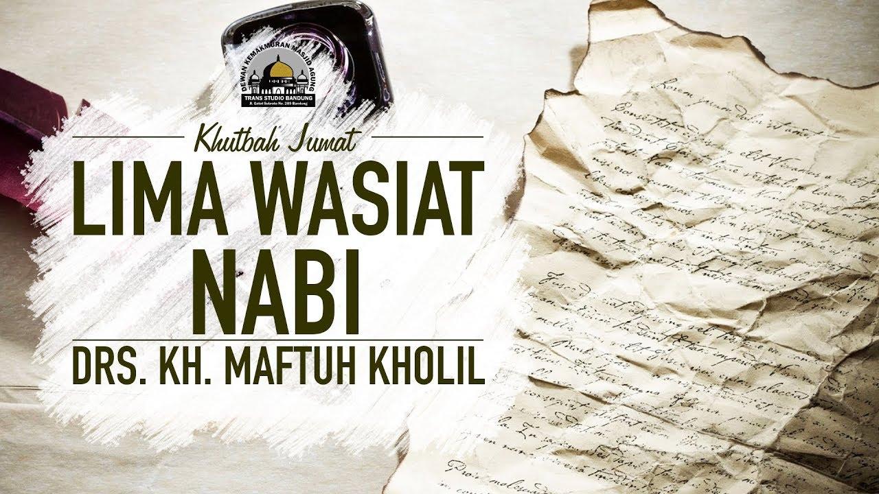 Lima Wasiat Nabi - Drs. KH. Maftuh Kholil (Khutbah Jumat)