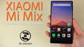 Xiaomi Mi Mix Ön İnceleme Videosu   Geleceğin Telefonu