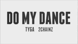 Tyga - Do My Dance (Feat. 2 Chainz)