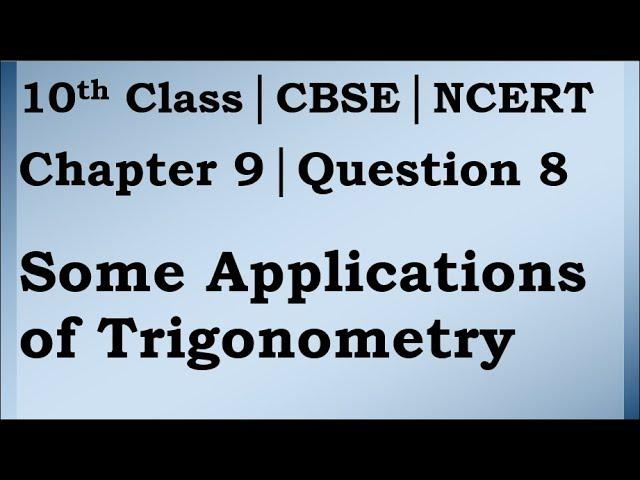 Class 10 Trigonometry Chapter 9 Question 8 | CBSE | NCERT BOOK