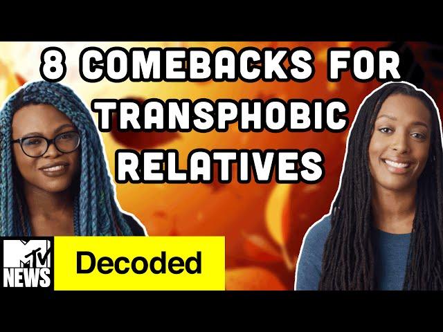 8 Comebacks for Transphobic Relatives Over the Holidays | MTV News