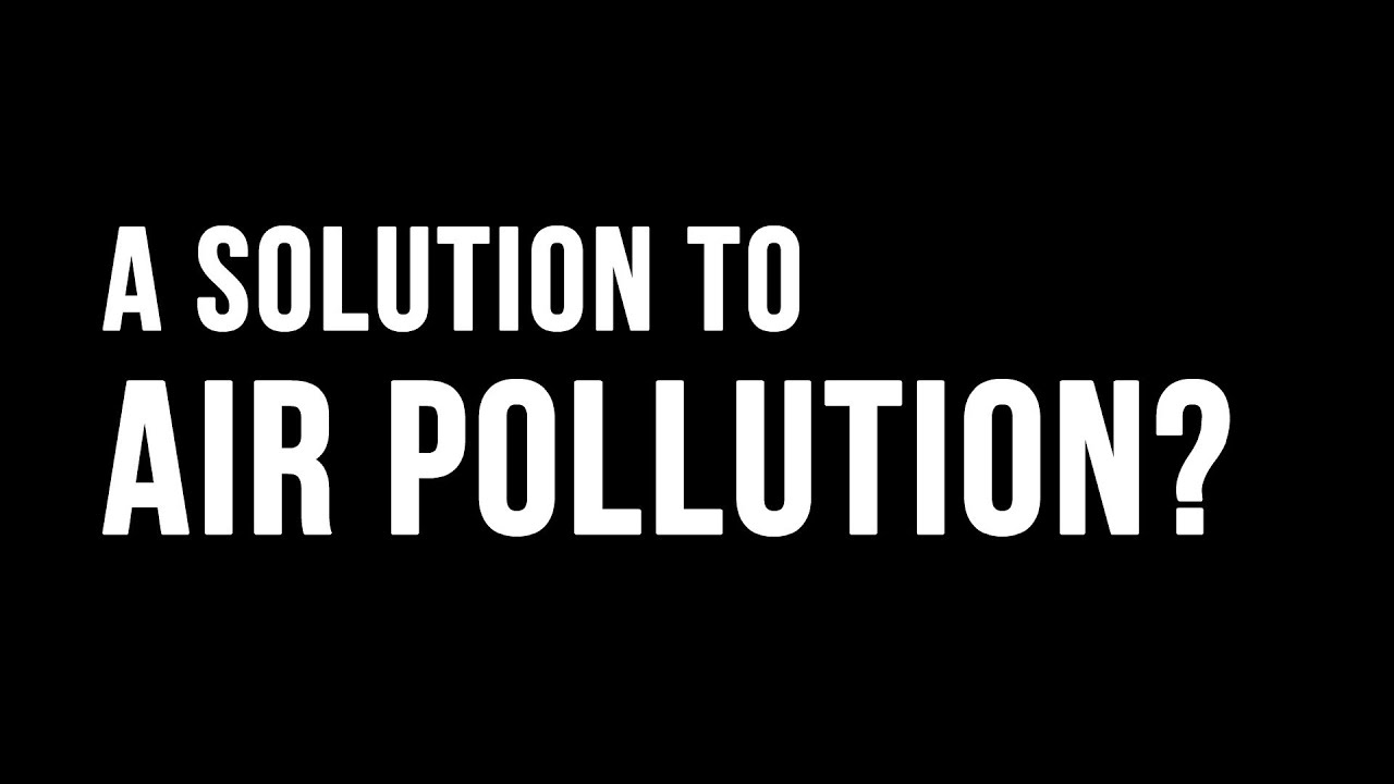 a solution to air pollution a solution to air pollution