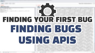 Finding Your First Bug: Finding Bugs Using APIs