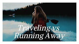Traveling and Living in Another Country does NOT Mean You Are Running Away from your Problems!