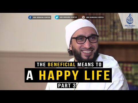 The Beneficial Means to a Happy Life - Part 3 | Sheikh Moutasem Al-Hameedy