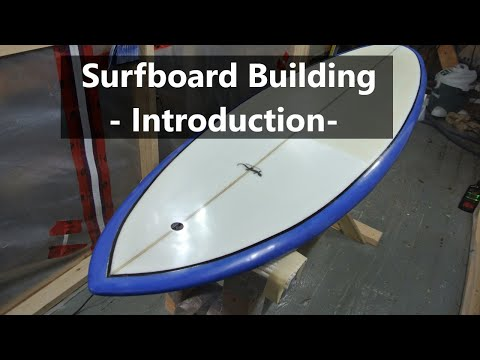 How to Build a Surfboard: Introduction and Overview #01