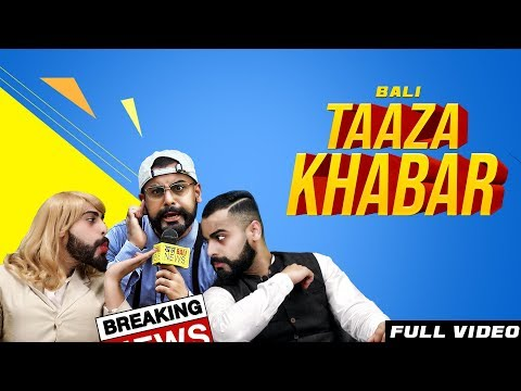 Taaza Khabar (Official Video) | BALI | Latest Songs 2018