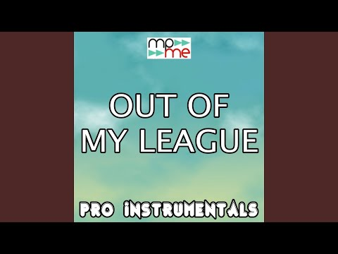 Out of My League (Karaoke Version) (Originally Performed By Fitz and the Tantrums)