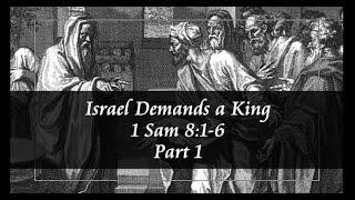 Israel Demands a King (1 Sam 8:1-6) Part 1