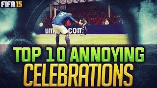 TOP 10 ANNOYING CELEBRATIONS FIFA 15