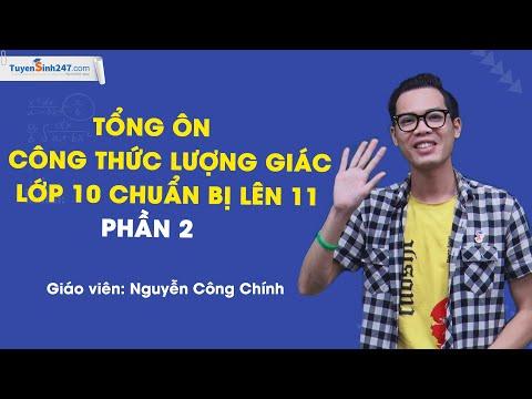 Tổng ôn Công thức lượng giác lớp 10 lên 11- Phần 2 - Thầy Nguyễn Công Chính