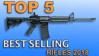 Top 5 Best Selling Rifles (2018)