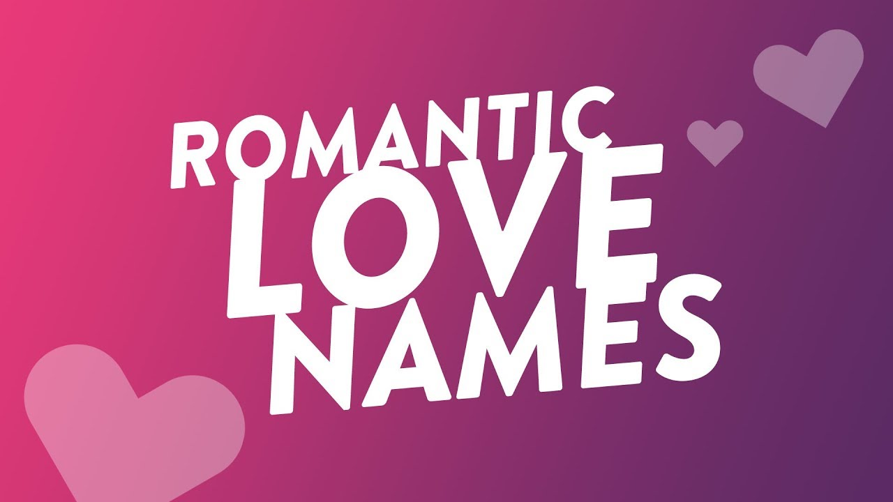 Names for her romantic love 60 Nicknames