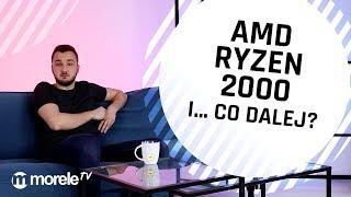AMD Ryzen 2000 i... co dalej?