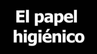 Spanish word for toilet paper is el papel higiénico