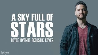 A Sky Full Of Stars Coldplay Boyce Avenue Acoustic Cover Lyrics