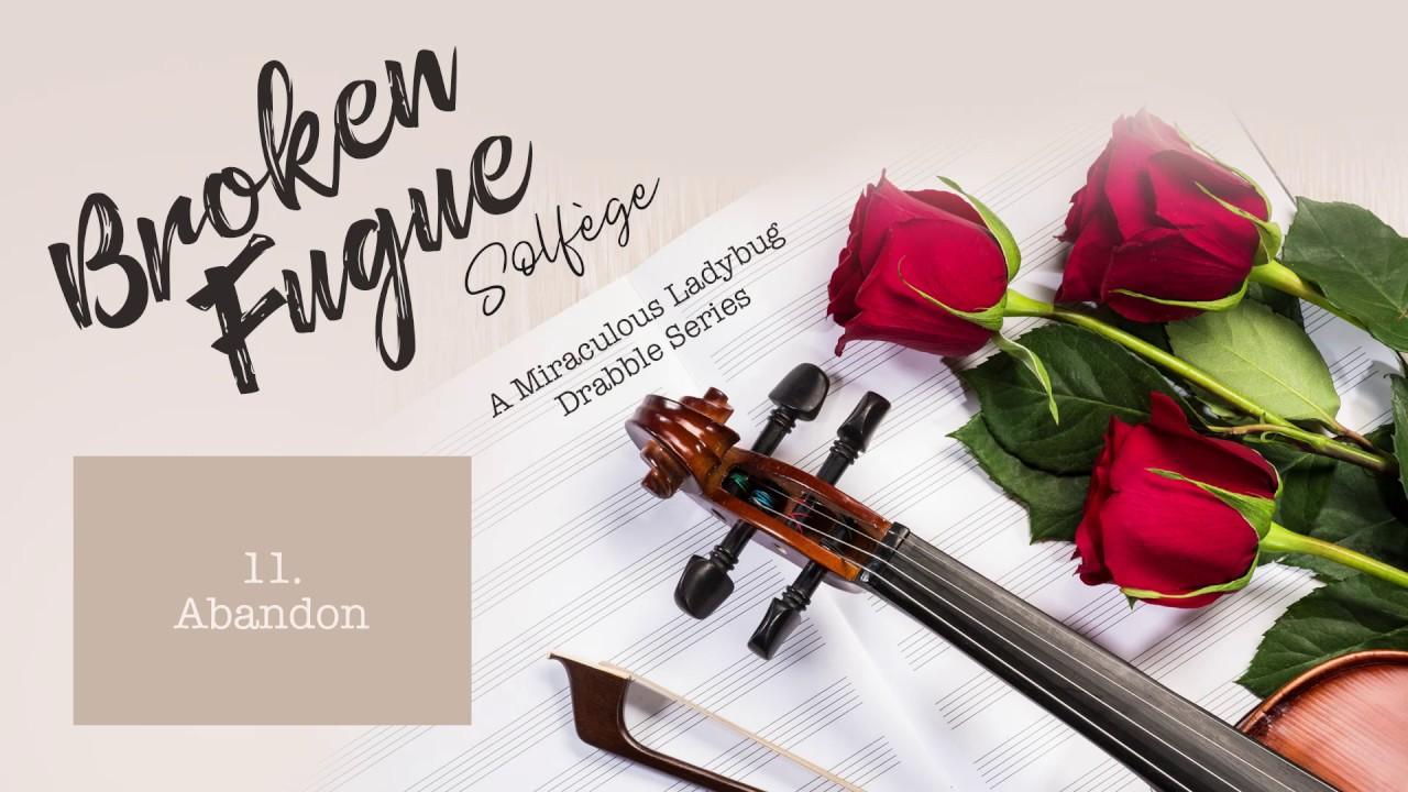 Broken Fugue: Solfège - 11  Abandon (Music AU - Miraculous Ladybug  Fanfiction)