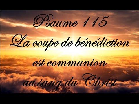 Psaume 115 - La coupe de bénédiction est communion au sang du Christ