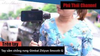 Trên tay thiết bị chống rung khi quay phim cho điện thoại Gimbal Zhiyun Smooth Q