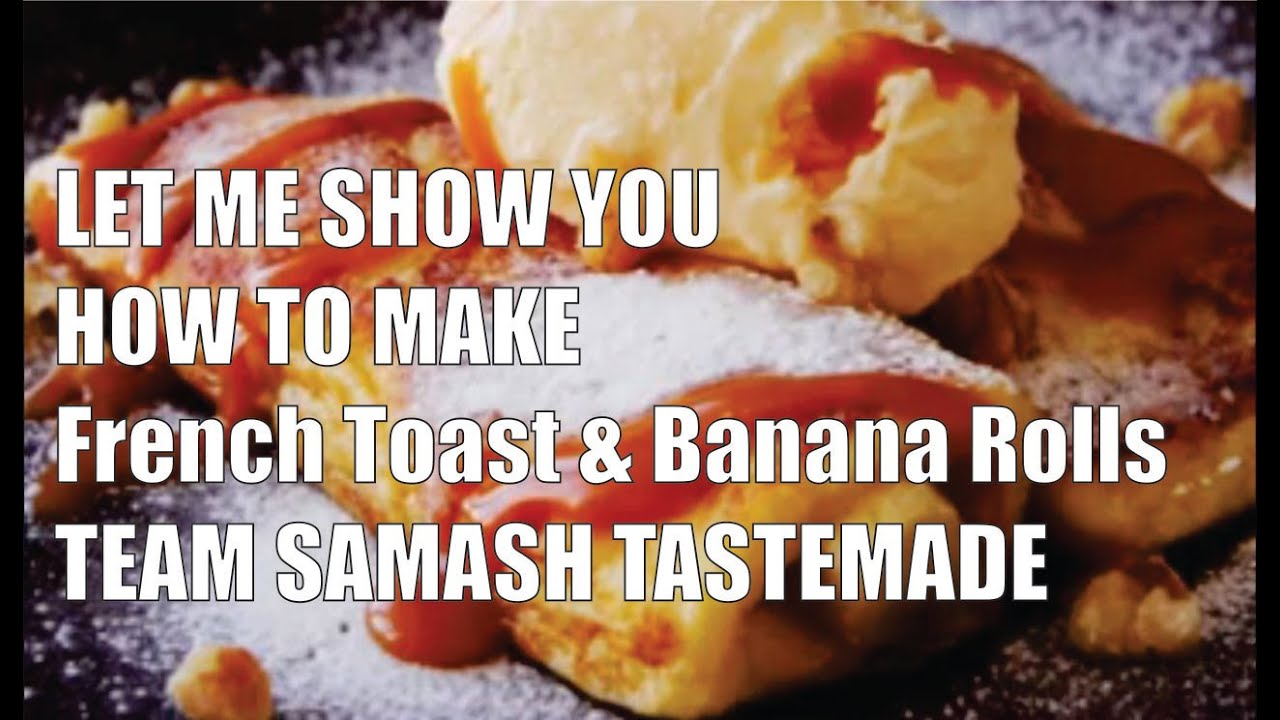 Let Me Show You How To Make French Toast & Banana Rolls [team Samash Taste  Made ]