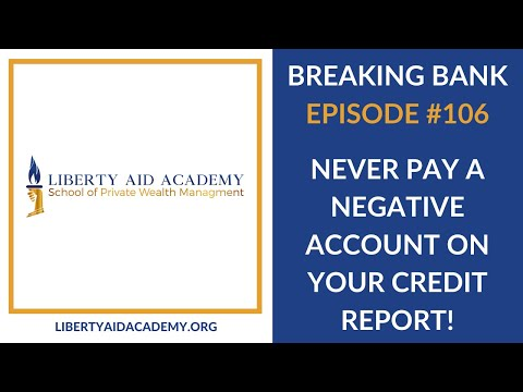 Breaking Bank 106 - Never Pay A Negative Account On Your Credit Report!  Never!