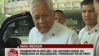 24 Oras: Pagbibitiw ni DFA Sec. Del Rosario dahil sa problema sa kalusugan, tinanggap na ni PNoy