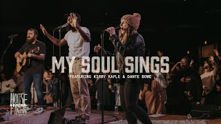 Housefires - My Soul Sings // feat. Kirby Kaple + Dante Bowe (Official Music Video)