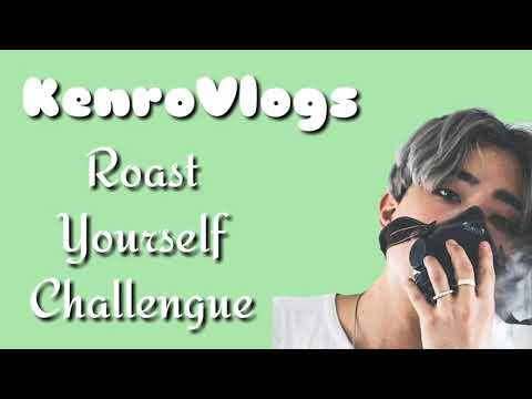 Roast Yourself Challengue KenroVlogs Letra