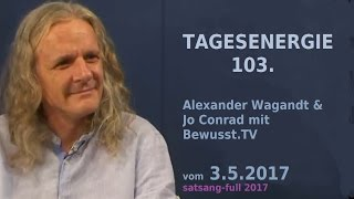 103. TAGESENERGIE - Alexander Wagandt & Jo Conrad | Bewusst.TV - 3.5.2017