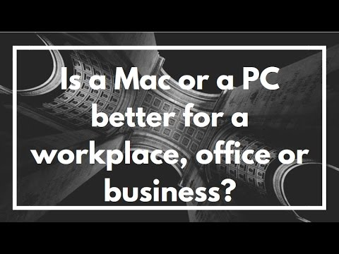 Is a Mac or a PC better for a workplace, office or business? | Windows vs Mac | VIDEO OVERVIEW