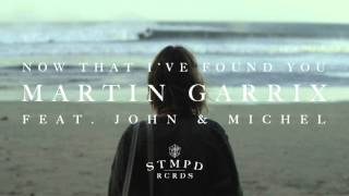 Martin Garrix - Now That I've Found You (feat. John & Michel) [Extended Mix]