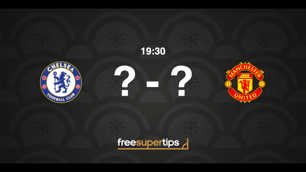 Chelsea vs Manchester United, FA Cup Predictions, Betting ...
