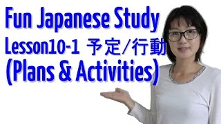 Fun Japanese Study, Lesson 10-1 Plans And Activities