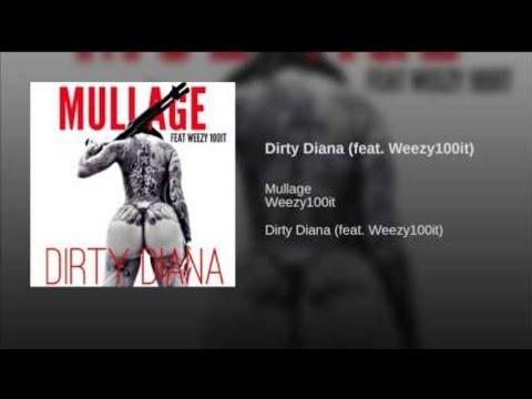 DIRTY DIANA  MULLAGE ft WEEZY100IT
