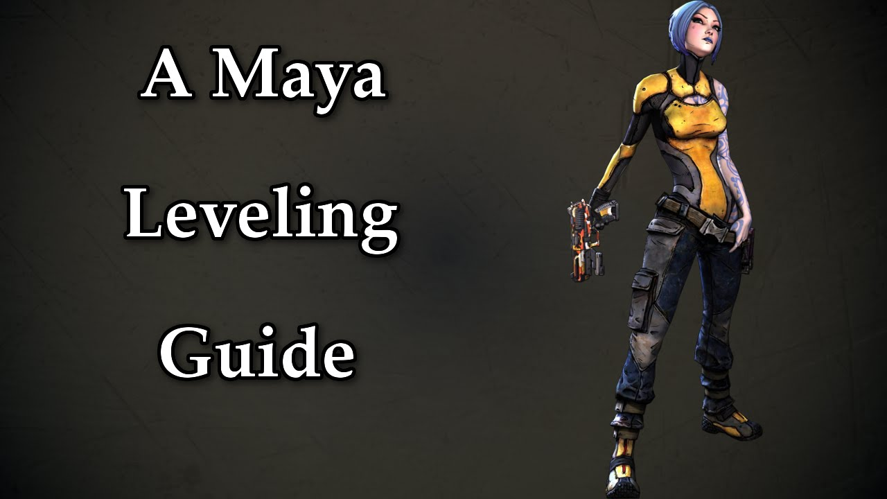 Maya Leveling Guide from 1 - 72 OP8 - Borderlands 2