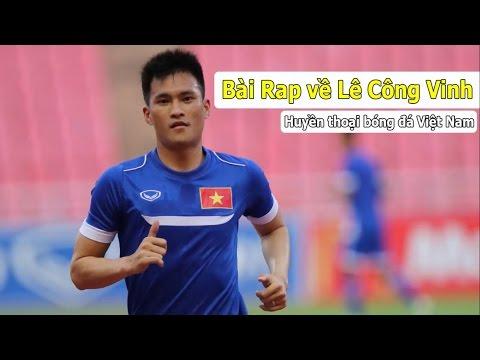 Rap Bóng Đá : Rap về Lê Công Vinh Huyền thoại bóng đá Việt Nam