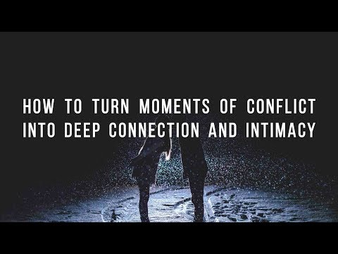 How to Turn Moments of Conflict into Deep Connection and Intimacy