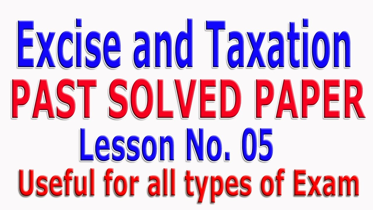 Excise and Taxation past papers (Solved) Lesson # 05